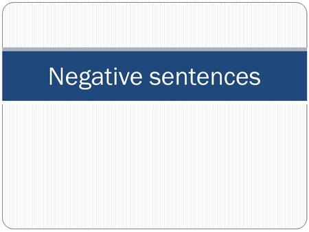Negative sentences. Ne ---pas To make a sentence negative the words 'ne' and 'pas' must both go into the sentence on either side of the verb. Je ne suis.