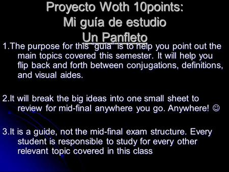 "Proyecto Woth 10points: Mi guía de estudio Un Panfleto 1.The purpose for this ""guía"" is to help you point out the main topics covered this semester. It."