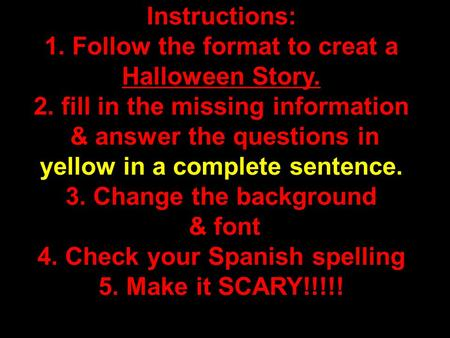 Instructions: 1. Follow the format to creat a Halloween Story. 2. fill in the missing information & answer the questions in yellow in a complete sentence.