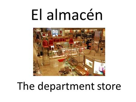 El almacén The department store. El aeropuerto The airport.