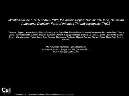 Mutations in the 5′ UTR of ANKRD26, the Ankirin Repeat Domain 26 Gene, Cause an Autosomal-Dominant Form of Inherited Thrombocytopenia, THC2 Tommaso Pippucci,