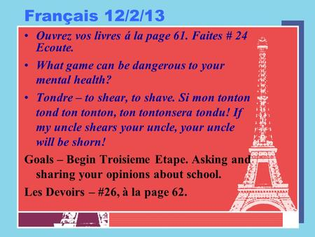Français 12/2/13 Ouvrez vos livres á la page 61. Faites # 24 Ecoute. What game can be dangerous to your mental health? Tondre – to shear, to shave. Si.