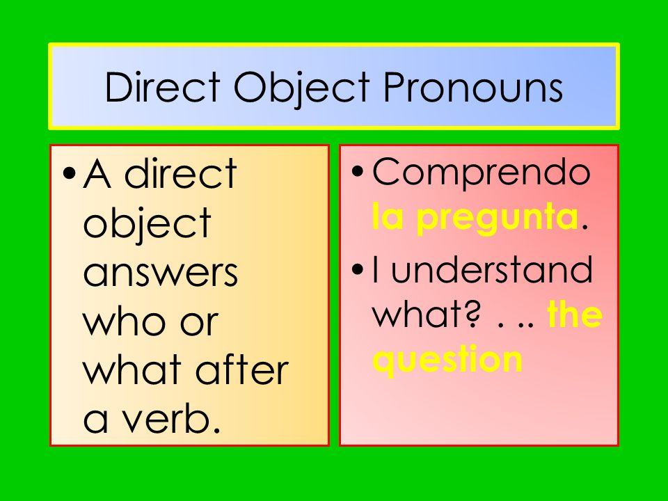 Direct Object Pronouns To avoid repeating a direct object, we often replace it with it or them.