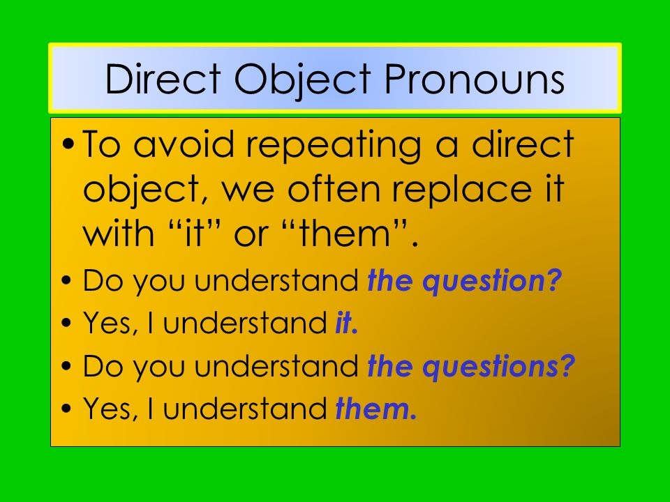 Direct Object Pronouns Spanish works the same way. The direct object pronouns are: