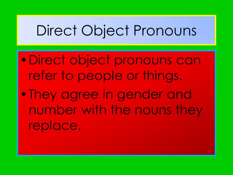 Direct Object Pronouns Lo replaces a masculine singular noun. La replaces a feminine singular noun.