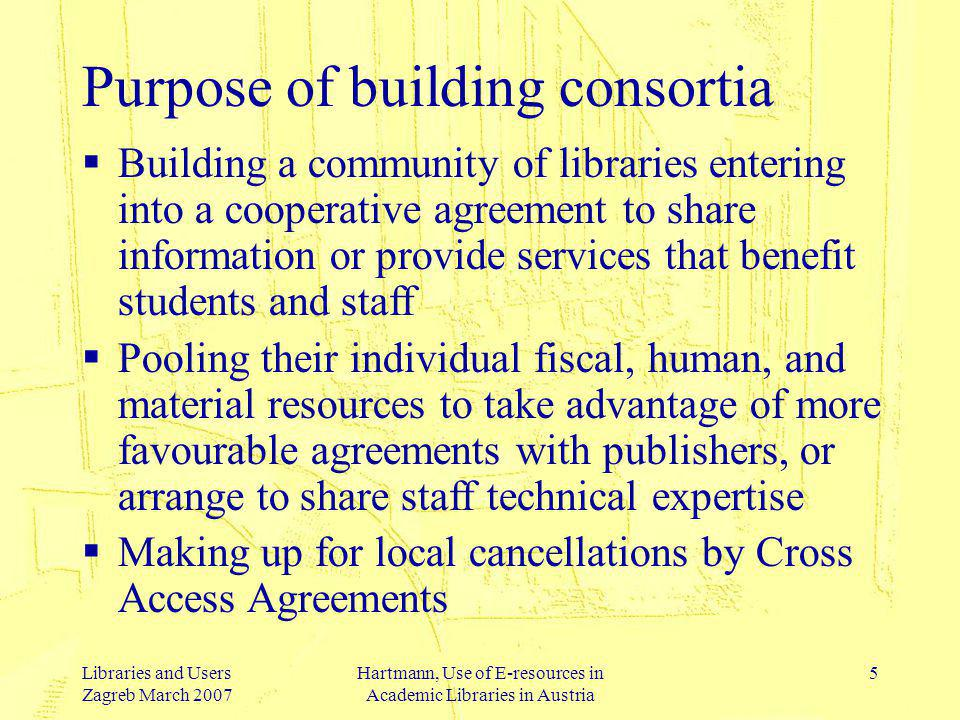 Libraries and Users Zagreb March 2007 Hartmann, Use of E-resources in Academic Libraries in Austria 6 Characteristics of successful consortia (Hirshon, A.: International Library Consortia: How Did We Get Here.