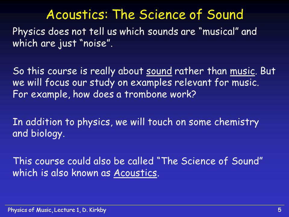 Physics of Music, Lecture 1, D.Kirkby6 What is Physics.