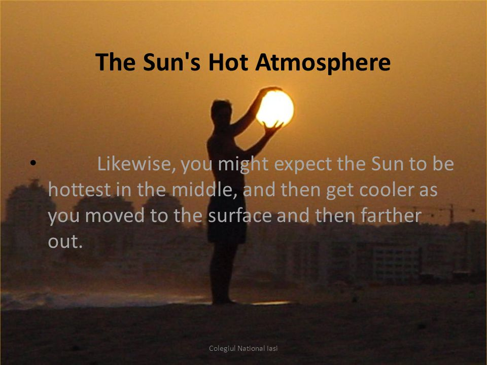 But, in fact, the temperature rises sharply in the Sun s atmosphere, called the corona.