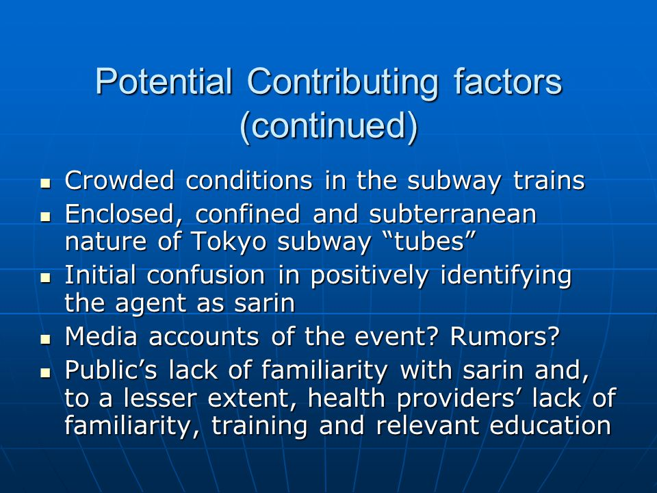 Some similarities between neurotoxic and radiologic agents- vis a vis the worried well Public is unfamiliar, uneducated as to the health risks associated with these agents Public is unfamiliar, uneducated as to the health risks associated with these agents Health care workers, in general, have little training or familiarity with these agents Health care workers, in general, have little training or familiarity with these agents Agents are anxiety provoking Agents are anxiety provoking Exposures to either may not be detectable Exposures to either may not be detectable Symptoms may be delayed, difficult to diagnose and similar to anxiety symptoms Symptoms may be delayed, difficult to diagnose and similar to anxiety symptoms Uncertainty/ambiguity of exposure – The Unknown Uncertainty/ambiguity of exposure – The Unknown