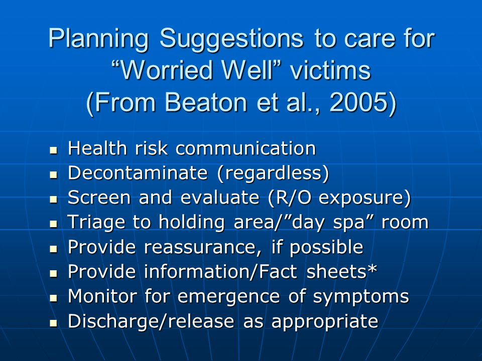 *Fact Sheet Information for Worried Well We do not think you were exposed BUT: We do not think you were exposed BUT: Signs and symptoms of exposure Signs and symptoms of exposure Self-care (e.g.