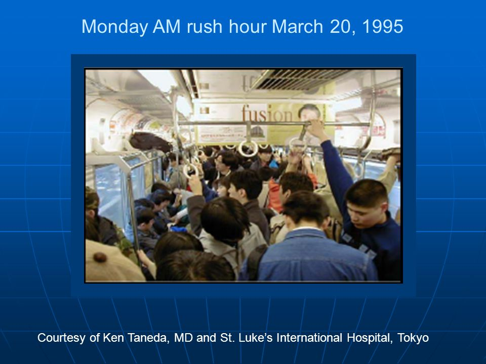 Sarin gas is covertly and simultaneously released by cult member terrorists around 0800 hours at several points in Tokyo subway system Courtesy of Ken Taneda, MD and St.