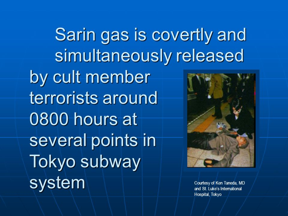 Sarin is of poor quality Sarin is of poor quality Dissemination is inefficient Dissemination is inefficient Nonetheless, approximately 5500 will seek medical care and several (n=11-12) will die from neurotoxin exposure Nonetheless, approximately 5500 will seek medical care and several (n=11-12) will die from neurotoxin exposure Estimated that for every primary victim, four worried well patients will seek care (DOD, 1999) Estimated that for every primary victim, four worried well patients will seek care (DOD, 1999)