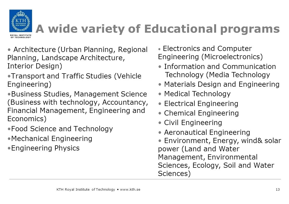 A wide variety of Educational programs Mathematics Informatics, Computer Science Artificial Intelligence Teacher Training (Primary Education, Secondary Education, Educational Psychology) Tourism, Catering, Hotel Management Meteorology KTH Royal Institute of Technology www.kth.se14 Public Health Agriculture (Agricultural Economics, Horticulture, Tropical/Subtropical Agriculture) Fisheries Forestry Animal Husbandry