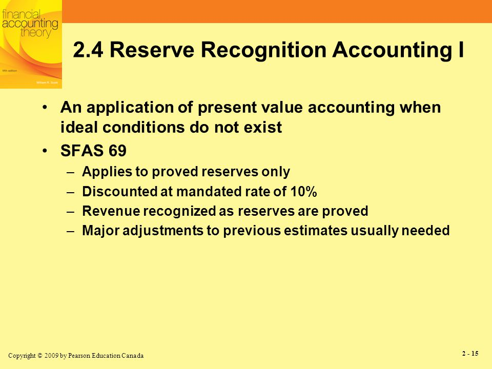 Copyright © 2009 by Pearson Education Canada 2 - 16 2.4 Reserve Recognition Accounting II Relevance of RRA information.