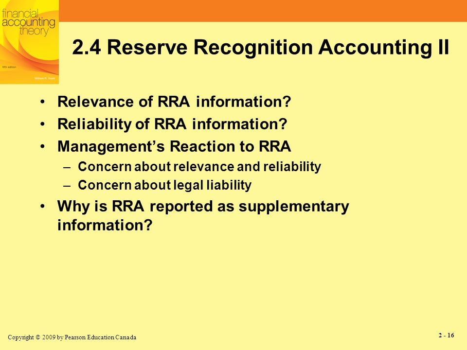 Copyright © 2009 by Pearson Education Canada 2 - 17 2.4 Reserve Recognition Accounting III Canadian reserve recognition accounting –Text, Chapter 2, Problem 24, NI 51-101 –Relevance compared to SFAS 69.