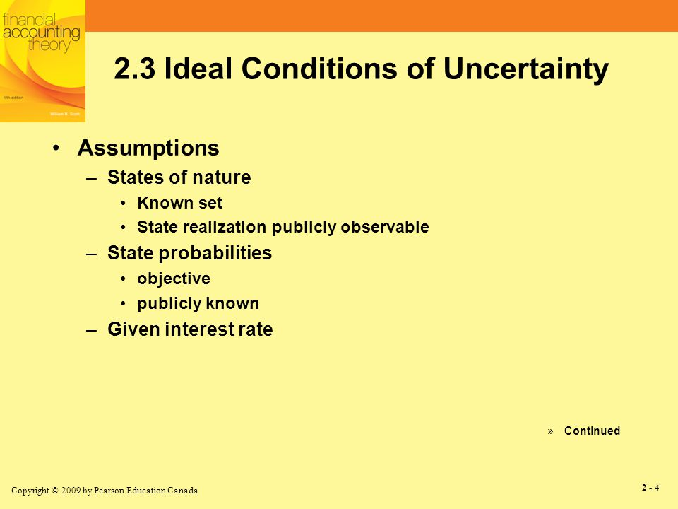 Copyright © 2009 by Pearson Education Canada 2 - 5 2.3 Ideal Conditions of Uncertainty (continued) Basis of Accounting –Expected present value Income Recognition –As changes in expected present value occur
