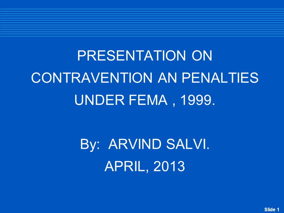 Slide 2 Foreign Exchange Management Act, 1999  FEMA came into force with effect from June 1, 2000.