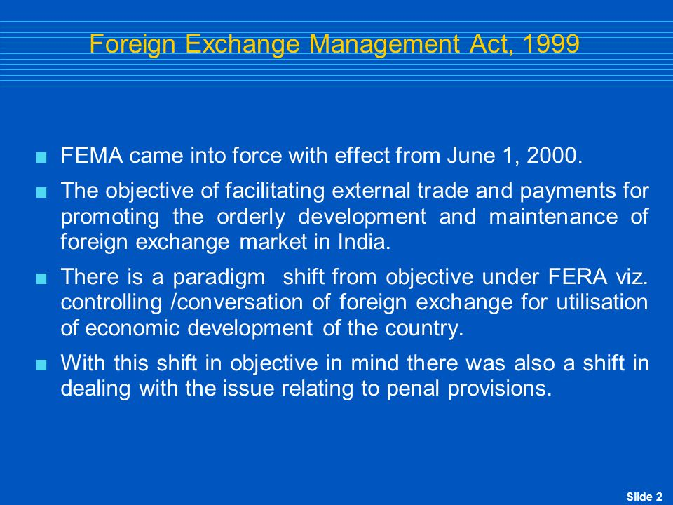 Slide 3 Offences and Penalties  The objective of FEMA is to ease FE control and restrictions.