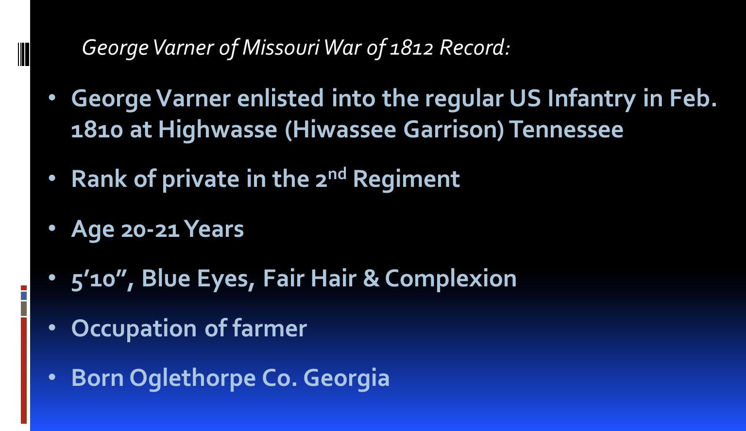 George Varner of Missouri War of 1812 Record: George Varner enlisted into the regular US Infantry in Feb.