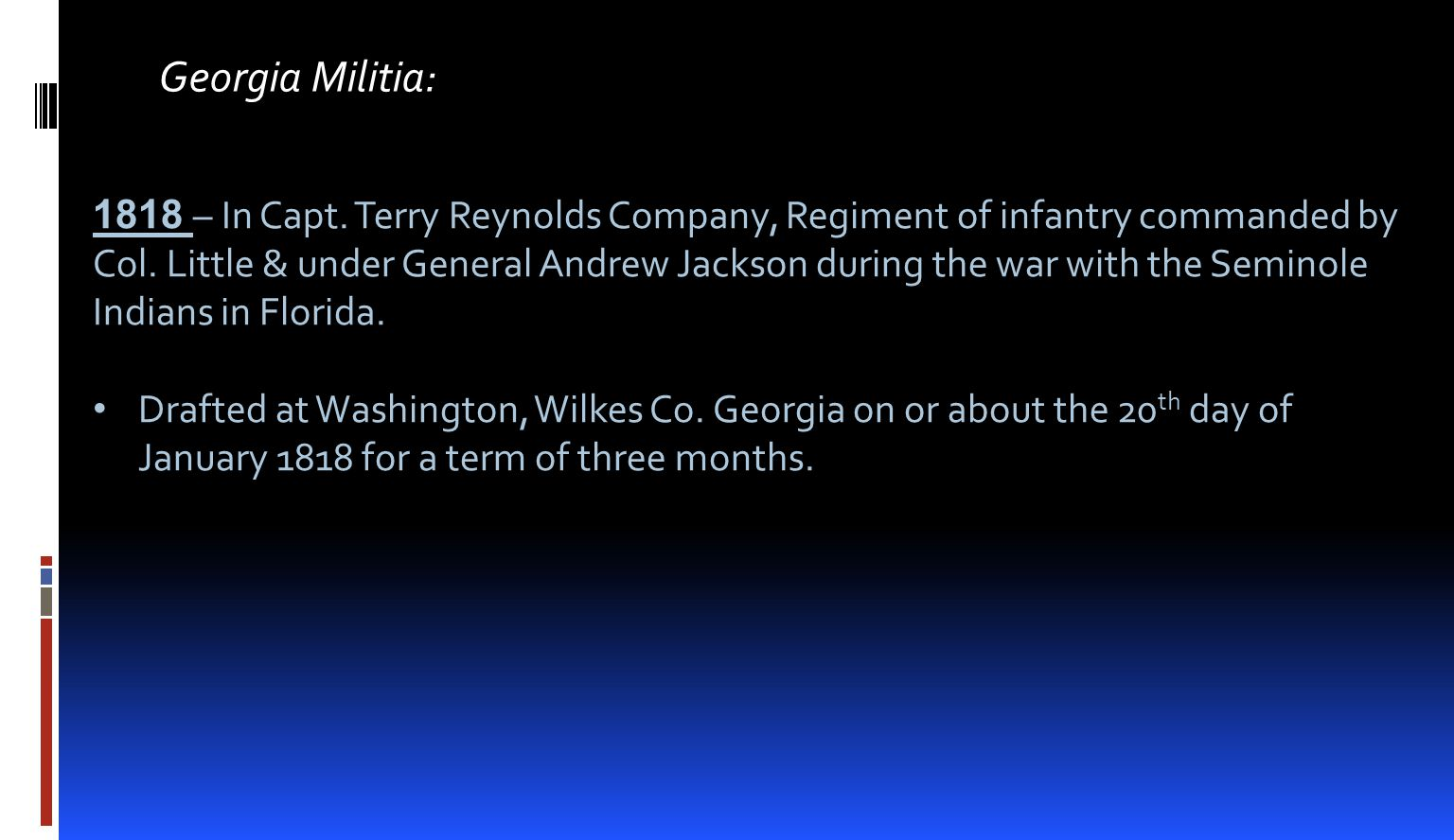 Georgia Militia: 1818 – In Capt.Terry Reynolds Company, Regiment of infantry commanded by Col.