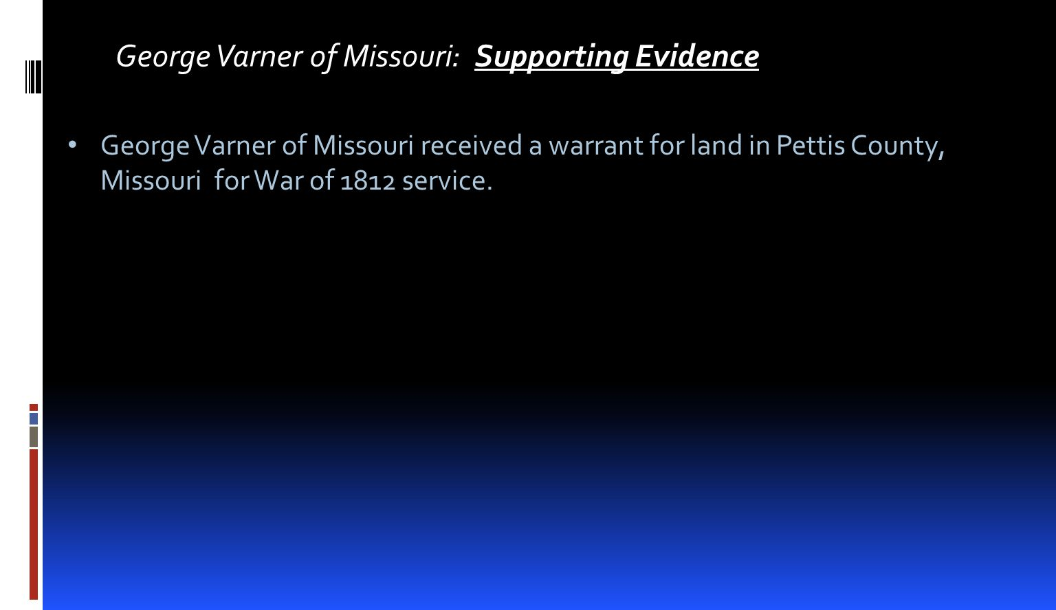 George Varner of Missouri: Supporting Evidence George Varner of Missouri received a warrant for land in Pettis County, Missouri for War of 1812 service.