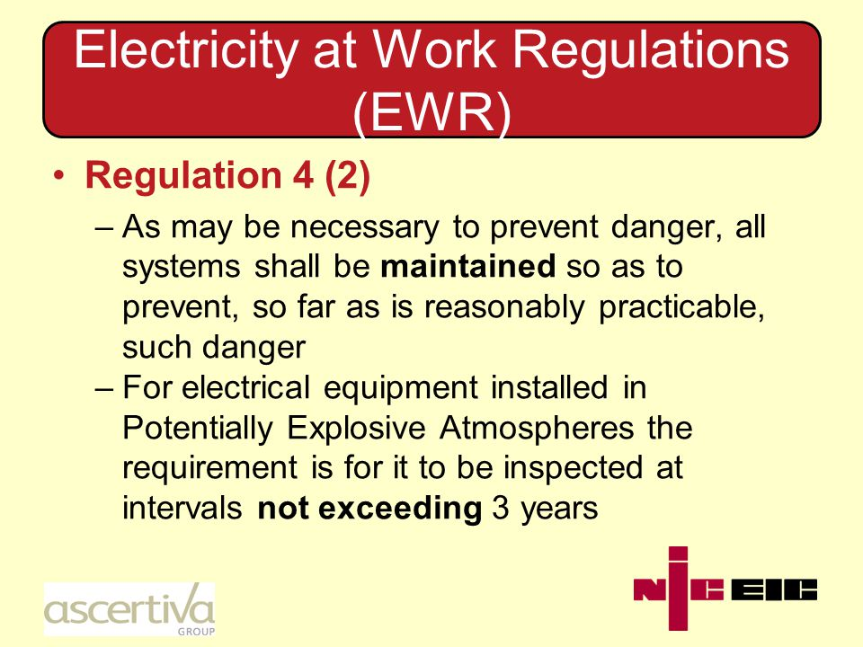 Electricity at Work Regulations (EWR) Regulation 16 –No person shall be engaged in any work activity where technical knowledge or experience is necessary to prevent DANGER or, where appropriate, INJURY unless he POSSESSES such knowledge or experience, or is under such supervision as may be appropriate having regard to the nature of the work This says it all!