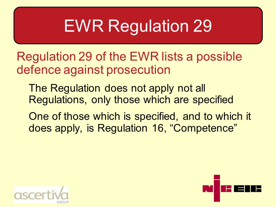 EWR Regulation 29 Provided that you can demonstrate that you have taken all reasonable steps and exercised all due diligence to avoid committing the offence, that is your defence If there are specially approved, UKAS Certified, contractors available and you choose not to use them, you cannot claim that you have exercised all due diligence