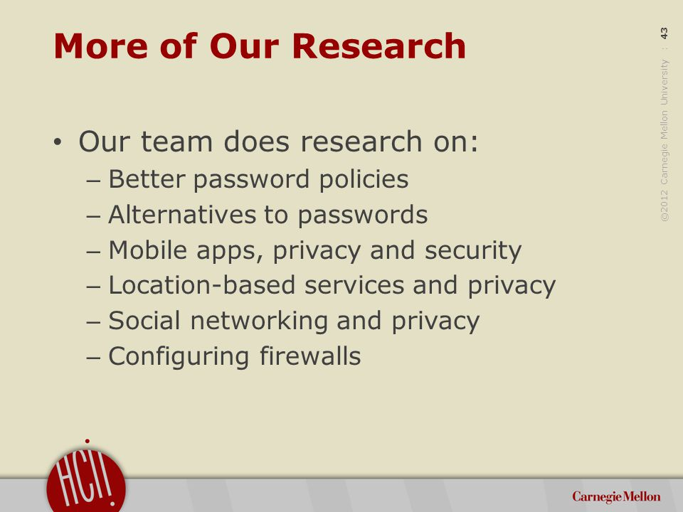 ©2012 Carnegie Mellon University : 44 More of Our Research http://cups.cs.cmu.edu http://mcom.cs.cmu.edu http://cmuchimps.org/