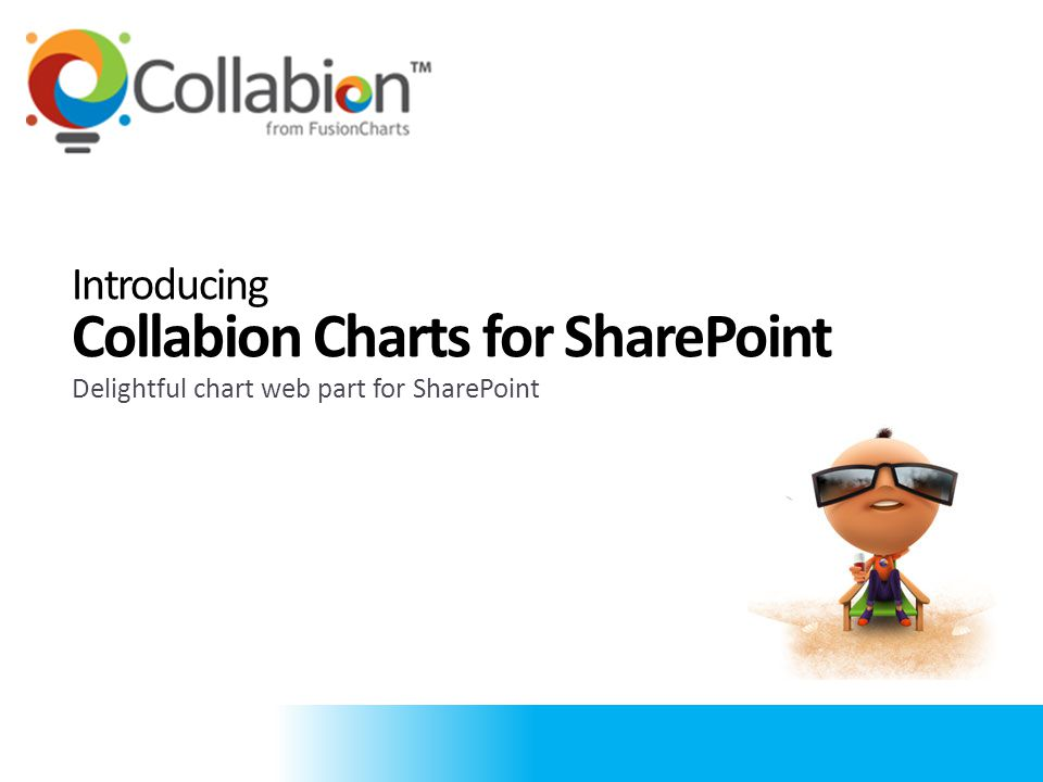 Collabion is a… Division of FusionCharts, that focuses exclusively on solutions for Microsoft SharePoint platform The first product to be released under Collabion is Collabion Charts for SharePoint, a chart web part for SharePoint FusionCharts is the industry leader in data visualization components, with over 21,000 customers and 450,000 developers in 118 countries using it, including over 80% of Fortune 500 companies 1