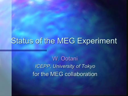 Status of the MEG Experiment W. Ootani ICEPP, University of Tokyo for the MEG collaboration.