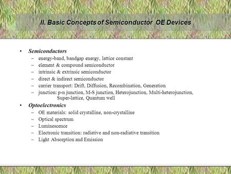 II. Basic Concepts of Semiconductor OE Devices Semiconductors –energy-band, bandgap energy, lattice constant –element & compound semiconductor –intrinsic.