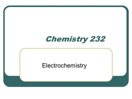 Chemistry 232 Electrochemistry. A Schematic Galvanic Cell Galvanic cells – an electrochemical cell that drives electrons through an external circuit spontaneous.