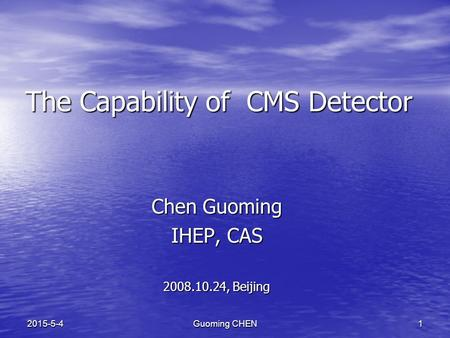 Guoming CHEN12015-5-4 The Capability of CMS Detector Chen Guoming IHEP, CAS 2008.10.24, Beijing.