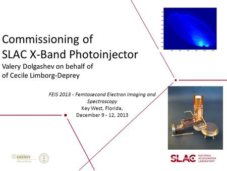 Commissioning of SLAC X-Band Photoinjector Valery Dolgashev on behalf of of Cecile Limborg-Deprey FEIS 2013 - Femtosecond Electron Imaging and Spectroscopy.