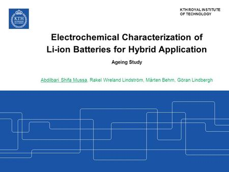 KTH ROYAL INSTITUTE OF TECHNOLOGY Electrochemical Characterization of Li-ion Batteries for Hybrid Application Ageing Study Abdilbari Shifa Mussa, Rakel.