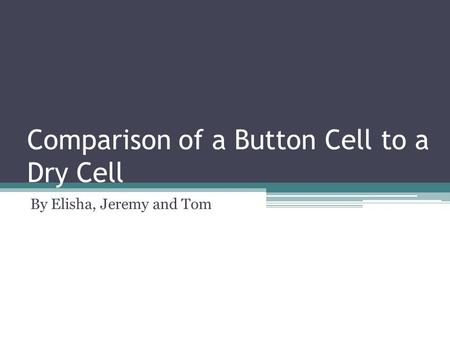 Comparison of a Button Cell to a Dry Cell