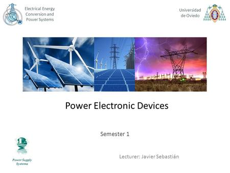 <strong>Power</strong> Electronic Devices Semester 1 Lecturer: Javier Sebastián Electrical Energy Conversion and <strong>Power</strong> Systems Universidad de Oviedo <strong>Power</strong> Supply Systems.