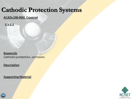 ACADs (08-006) Covered Keywords Cathodic protection, corrosion. Description Supporting Material 5.3.2.2.