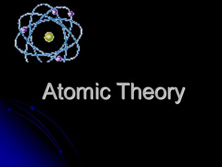 Atomic Theory Atomic Theory The History of the Atom Original idea – Greek Democritus – 460 B.C. Thought there were 'indivisible particles' that everything.