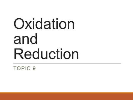 Oxidation and Reduction TOPIC 9. REDOX REACTIONS REDOX = reduction & oxidation O 2 (g) + 2 H 2 (g)  2 H 2 O( s ) O 2 (g) + 2 H 2 (g)  2 H 2 O( s )
