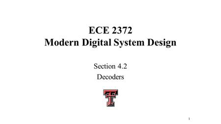 ECE 2372 Modern Digital System Design Section 4.2 Decoders 1.