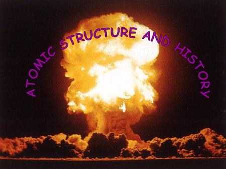 ATOMIC STRUCTURE AND HISTORY