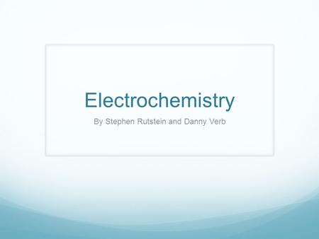 Electrochemistry By Stephen Rutstein and Danny Verb.