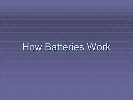 How Batteries Work. A Battery  A battery is an electrochemical cell known as a voltaic cell --a chemical reaction releases moving electrons.
