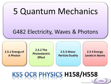 5 Quantum Mechanics G482 Electricity, Waves & Photons 5 Quantum Mechanics G482 Electricity, Waves & Photons 2.5.1 Energy of A Photon 2.5.1 Energy of A.