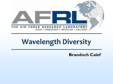 Brandoch Calef Wavelength Diversity. 2 Introduction Wavelength diversity = Imaging using simultaneous measurements at different wavelengths. Why should.