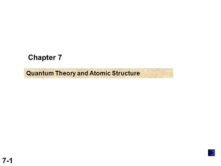 7-1 Chapter 7 Quantum Theory and Atomic Structure.