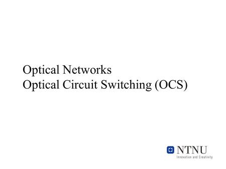 Optical Networks Optical Circuit Switching (OCS).