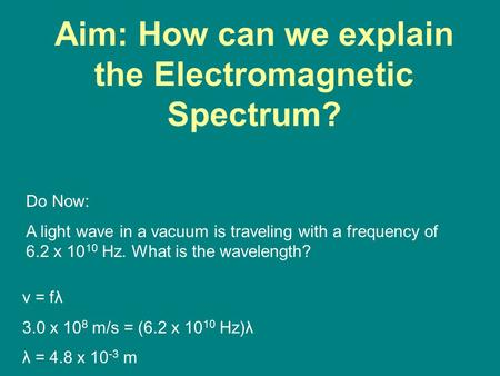 Aim: How can we explain the Electromagnetic Spectrum?