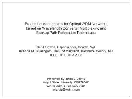 Protection Mechanisms for Optical WDM Networks based on Wavelength Converter Multiplexing and Backup Path Relocation Techniques Presented by: Brian V.